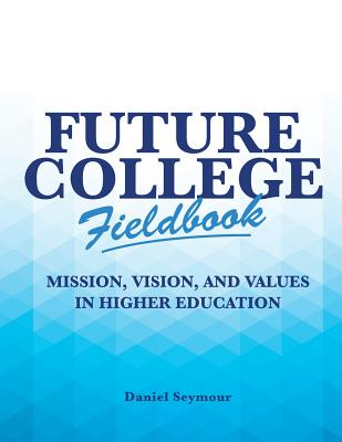 Future College Fieldbook: Mission, Vision, and Values in Higher Education - Seymour, Daniel