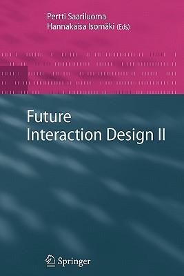 Future Interaction Design II - Saariluoma, Pertti (Editor)