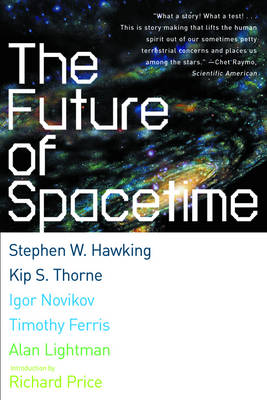 Future of Spacetime - Hawking, Stephen, and Ferris, Timothy, and Lightman, Alan