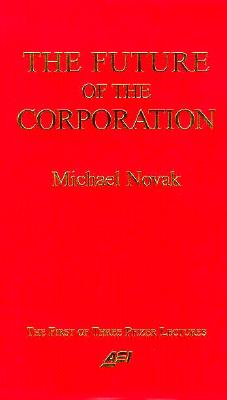 Future of the Corporation - Novak, Michael