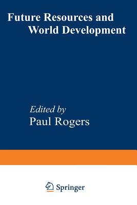 Future Resources and World Development - Rogers, Paul (Editor)