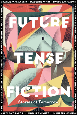 Future Tense Fiction: Stories of Tomorrow - Future Tense, The Editors of (Editor), and Anders, Charlie Jane, and Ashby, Madeline