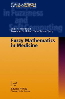 Fuzzy Mathematics in Medicine - Mordeson, John N, and Mordeson, J N, and Malik, Davender S