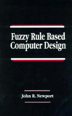 Fuzzy Rule Based Computer Design Neering Systems - Newport, John R, Ph.D.