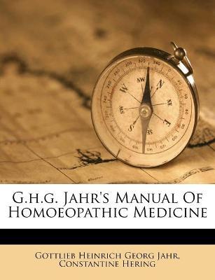 G.H.G. Jahr's Manual of Homoeopathic Medicine - Hering, Constantine, and Gottlieb Heinrich Georg Jahr (Creator)
