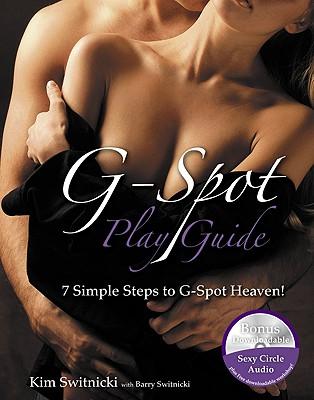 G-Spot Play Guide: 7 Simple Steps to G-Spot Heaven! - Switnicki, Kim, and Switnicki, Barry