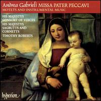 Gabrieli: Missa Pater Peccavi, Motets, and Instumental Music - His Majestys Sagbutts and Cornetts; His Majestys Consort of Voices (choir, chorus); Timothy Roberts (conductor)