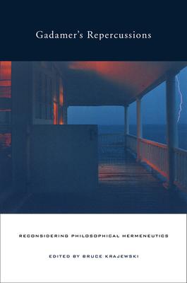 Gadamer's Repercussions: Reconsidering Philosophical Hermeneutics - Krajewski, Bruce (Editor)