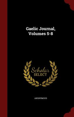 Gaelic Journal, Volumes 5-8 - Anonymous