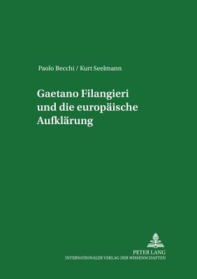 Gaetano Filangieri Und Die Europ?ische Aufkl?rung - Becchi, Paolo, and Seelmann, Kurt