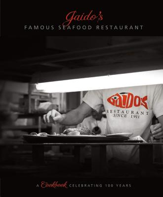 Gaido's Famous Seafood Restaurant: A Cookbook Celebrating 100 Years - Gaido's Seafood Restaurant