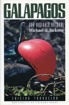 Galapagos: Una Historia Natural - Jackson, Michael H, and Rojas Lizana, Isolda (Translated by)