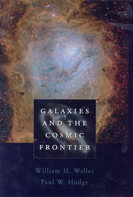 Galaxies and the Cosmic Frontier - Freud, Sigmund W, and Waller, William H, and Hodge, Paul W