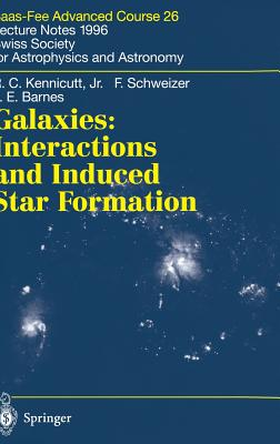 Galaxies: Interactions and Induced Star Formation: Saas-Fee Advanced Course 26. Lecture Notes 1996 Swiss Society for Astrophysics and Astronomy - Kennicutt Jr, Robert C