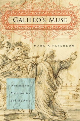 Galileo's Muse: Renaissance Mathematics and the Arts - Peterson, Mark A.