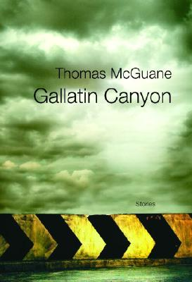Gallatin Canyon: Stories - McGuane, Thomas