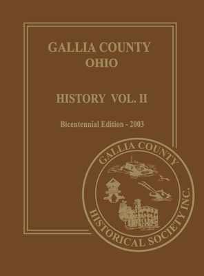 Gallia County, Ohio (Bicentennial): History Vol. 2; Bicentennial Edition-2003 - Gallia County Historical Society (Compiled by)