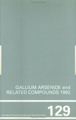Gallium Arsenide and Related Compounds 1992, Proceedings of the 19th Int Symposium, 28 September-2 October 1992, Karuizawa, Japan - Ikegami