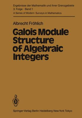 Galois Module Structure of Algebraic Integers - Frohlich, A