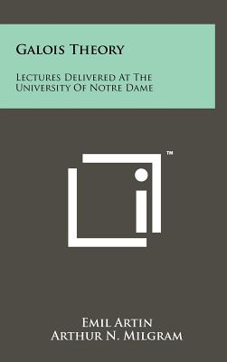 Galois Theory: Lectures Delivered at the University of Notre Dame - Artin, Emil, and Milgram, Arthur N (Editor)