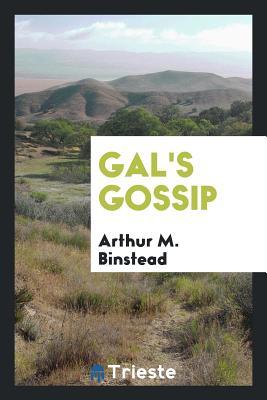 Gal's Gossip - Binstead, Arthur M