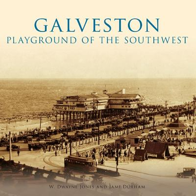 Galveston:: Playground of the Southwest - Jones, W Dwayne, and Durham, Jami