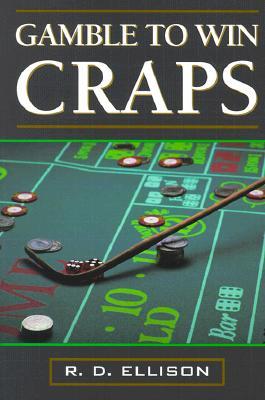 Gamble to Win: Craps - Ellison, Rick D