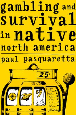 Gambling and Survival in Native North America - Pasquaretta, Paul