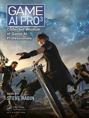 Game AI Pro 3: Collected Wisdom of Game AI Professionals - Rabin, Steve (Editor)