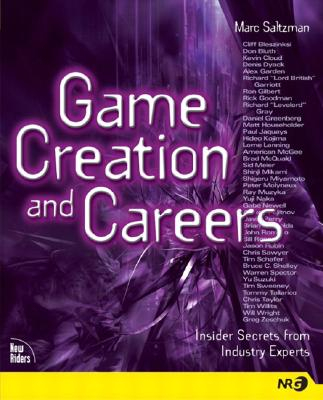 Game Creation and Careers: Insider Secrets from Industry Experts - Saltzman, Marc