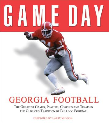 Game Day: Georgia Football: The Greatest Games, Players, Coaches, and Teams in the Glorious Tradition of Bulldog Football - Athlon Sports (Creator)