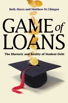 Game of Loans: The Rhetoric and Reality of Student Debt - Akers, Beth