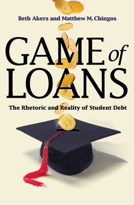 Game of Loans: The Rhetoric and Reality of Student Debt - Akers, Beth, and Chingos, Matthew M.