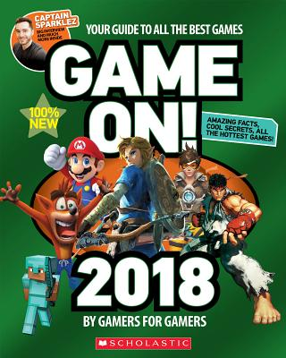 Game On! 2018: All the Best Games: Awesome Facts and Coolest Secrets - Scholastic