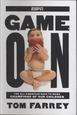 Game on: The All-American Race to Make Champions of Our Children - Farrey, Tom