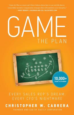 Game the Plan: Every Sales Rep's Dream; Every CFO's Nightmare - Cabrera, Christopher W