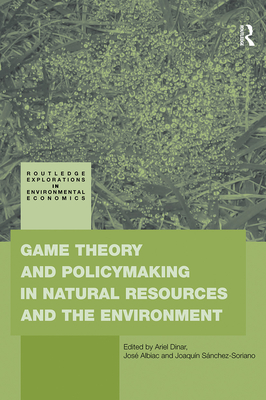 Game Theory and Policy Making in Natural Resources and the Environment - Dinar, Ariel, Professor (Editor)