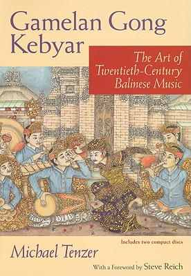 Gamelan Gong Kebyar: The Art of Twentieth-Century Balinese Music - Tenzer, Michael
