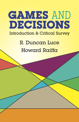 Games and Decisions: Introduction and Critical Survey - Luce, R Duncan, and Raiffa, Howard