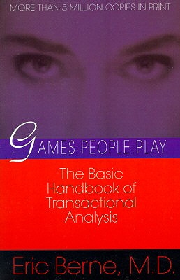 Games People Play: The Psychology of Human Relationships - Berne, Eric, M.D.
