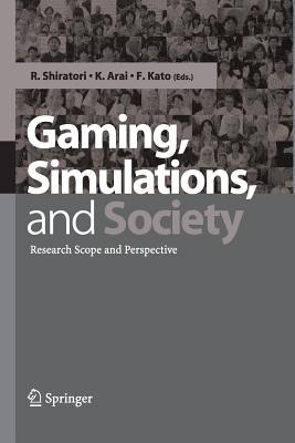 Gaming, Simulations and Society: Research Scope and Perspective - Shiratori, R (Editor), and Arai, K (Editor), and Kato, F (Editor)