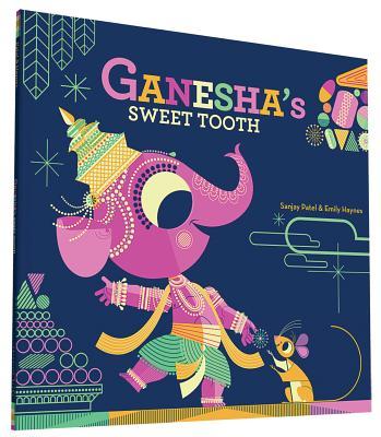 Ganesha's Sweet Tooth - Patel, Sanjay, Dr., and Haynes, Emily