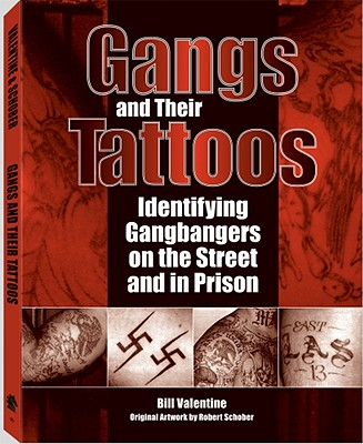 Gangs and Their Tattoos: Identifying Gangbangers on the Street and in Prison - Valentine, Bill