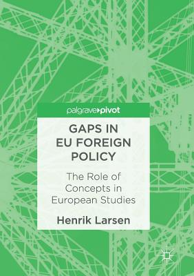 Gaps in Eu Foreign Policy: The Role of Concepts in European Studies - Larsen, Henrik