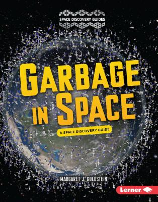 Garbage in Space: A Space Discovery Guide - Goldstein, Margaret J
