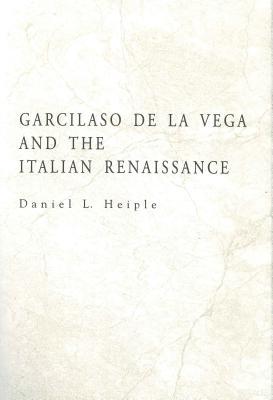 Garcilaso de La Vega & Italian Ren - Heiple, Daniel L