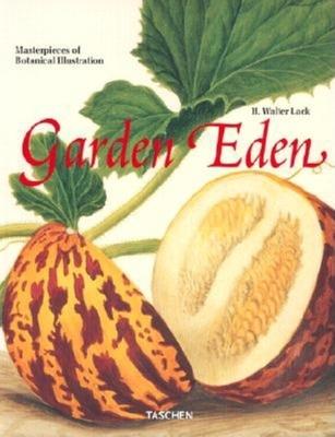 Garden Eden: Meisterwerke Der Botanischen Illustration = Garden Eden: Masterpieces of Botanical Illustration = Un Jardin D'Eden: Chefs-D'Oeuvre de L'Illustration Botanique - Lack, H Walter