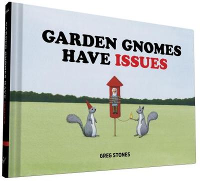 Garden Gnomes Have Issues - Stones, Greg
