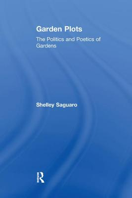 Garden Plots: The Politics and Poetics of Gardens - Saguaro, Shelley
