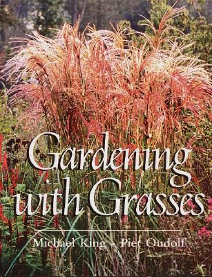 Gardening with Grasses - King, Michael, and Gerritsen, Henk, and Oudolf, Piet